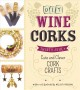 DIY WINE CORKS : THIRTY-FIVE+ CUTE AND CLEVER CORK CRAFTS