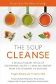 THE SOUP CLEANSE : A REVOLUTIONARY DETOX OF NOURISHING SOUPS AND HEALING BROTHS FROM THE FOUNDERS OF SOUPURE