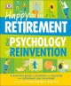 HAPPY RETIREMENT : THE PSYCHOLOGY OF REINVENTION