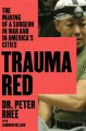 TRAUMA RED : THE EDUCATION OF A SURGEON IN WAR AND ON THE URBAN STREETS OF AMERICA