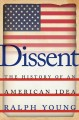 DISSENT : THE HISTORY OF AN AMERICAN IDEA