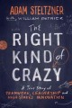 THE RIGHT KIND OF CRAZY : A TRUE STORY OF TEAMWORK, LEADERSHIP, AND HIGH-STAKES INNOVATION