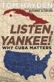 LISTEN, YANKEE : WHY CUBA MATTERS