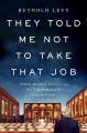 THEY TOLD ME NOT TO TAKE THAT JOB : TUMULT, BETRAYAL, HEROICS, AND THE TRANSFORMATION OF LINCOLN CENTER