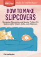 HOW TO MAKE SLIPCOVERS : DESIGNING, MEASURING, AND SEWING PERFECT-FIT SLIPCOVERS FOR CHAIRS, SOFAS, AND OTTOMANS