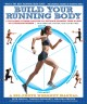 BUILD YOUR RUNNING BODY : A TOTAL-BODY FITNESS PLAN FOR ALL DISTANCE RUNNERS, FROM MILERS TO ULTRAMARATHONERS