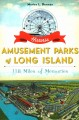HISTORIC AMUSEMENT PARKS OF LONG ISLAND : 118 MILES OF MEMORIES