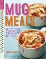 MUG MEALS : DELICIOUS MICROWAVE RECIPES