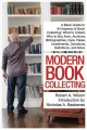 MODERN BOOK COLLECTING : A BASIC GUIDE TO ALL ASPECTS OF BOOK COLLECTING: WHAT TO COLLECT, WHO TO BUY FROM, AUCTIONS, BIBLIOGRAPHIES, CARE, FAKES, INVESTMENTS, DONATIONS, DEFINITIONS, AND MORE