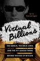 VIRTUAL BILLIONS : THE GENIUS, THE DRUG LORD, AND THE IVY LEAGUE TWINS BEHIND THE RISE OF BITCOIN