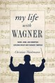 MY LIFE WITH WAGNER : FAIRIES, RINGS, AND REDEMPTION: EXPLORING OPERA