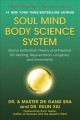 SOUL MIND BODY SCIENCE SYSTEM : GRAND UNIFICATION THEORY AND PRACTICE FOR HEALING, REJUVENATION, LONGEVITY, AND IMMORTALITY