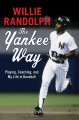 THE YANKEE WAY : PLAYING, COACHING, AND MY LIFE IN BASEBALL