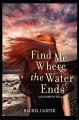 [Find me where the water ends<br / >Rachel Carter.]