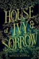[House of ivy & sorrow<br / >Natalie Whipple.]