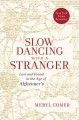 SLOW DANCING WITH A STRANGER : LOST AND FOUND IN THE AGE OF ALZHEIMER