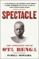 SPECTACLE : THE ASTONISHING LIFE OF OTA BENGA
