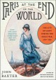 PARIS AT THE END OF THE WORLD : THE CITY OF LIGHT DURING THE GREAT WAR, 1914-1918