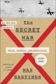 THE SECRET WAR : SPIES, CIPHERS, AND GUERRILLAS, 1939-1945