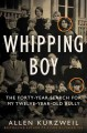 WHIPPING BOY : THE FORTY-YEAR SEARCH FOR MY TWELVE-YEAR-OLD BULLY