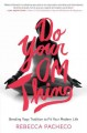 DO YOUR OM THING : BENDING YOGA TRADITION TO FIT YOUR MODERN LIFE