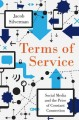 TERMS OF SERVICE : SOCIAL MEDIA, SURVEILLANCE, AND THE PRICE OF CONSTANT CONNECTION