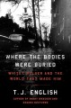 WHERE THE BODIES WERE BURIED : WHITEY BULGER AND THE WORLD THAT MADE HIM