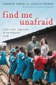 FIND ME UNAFRAID : LOVE, LOSS, AND HOPE IN AN AFRICAN SLUM