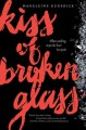 [Kiss of broken glass<br / >by Madeline Kuderick.]