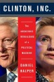 CLINTON, INC  : THE AUDACIOUS REBUILDING OF A POLITICAL MACHINE