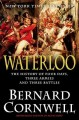 WATERLOO : THE HISTORY OF FOUR DAYS, THREE ARMIES, AND THREE BATTLES