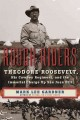 ROUGH RIDERS : THEODORE ROOSEVELT, HIS COWBOY REGIMENT, AND THE IMMORTAL CHARGE UP SAN JUAN HILL
