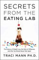 SECRETS FROM THE EATING LAB : THE SCIENCE OF WEIGHT LOSS, THE MYTH OF WILLPOWER, AND WHY YOU SHOULD NEVER DIET AGAIN