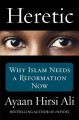 HERETIC : WHY ISLAM NEEDS A REFORMATION NOW