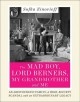THE MAD BOY, LORD BERNERS, MY GRANDMOTHER AND ME : AN ARISTOCRATIC FAMILY, A HIGH-SOCIETY SCANDAL AND AN EXTRAORDINARY LEGACY