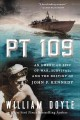 PT 109 : AN AMERICAN EPIC OF WAR, SURVIVAL, AND THE DESTINY OF JOHN F  KENNEDY