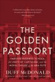THE GOLDEN PASSPORT : HARVARD BUSINESS SCHOOL, THE LIMITS OF CAPITALISM, AND THE MORAL FAILURE OF THE MBA ELITE