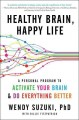 HEALTHY BRAIN, HAPPY LIFE : A PERSONAL PROGRAM TO ACTIVATE YOUR BRAIN & DO EVERYTHING BETTER