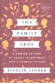THE FAMILY GENE : A MISSION TO TURN MY DEADLY INHERITANCE INTO A HOPEFUL FUTURE