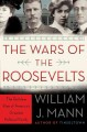 THE WARS OF THE ROOSEVELTS : THE RUTHLESS RISE OF AMERICA