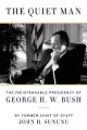 THE QUIET MAN : THE INDISPENSABLE PRESIDENCY OF GEORGE H W  BUSH