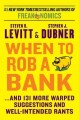 WHEN TO ROB A BANK : AND 131 MORE WARPED SUGGESTIONS AND WELL-INTENDED RANTS