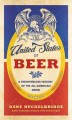 THE UNITED STATES OF BEER : A FREEWHEELING HISTORY OF THE ALL-AMERICAN DRINK