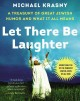 LET THERE BE LAUGHTER : A TREASURY OF GREAT JEWISH HUMOR AND WHAT IT ALL MEANS