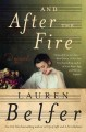 [And after the fire : a novel<br / >Lauren Belfer.]