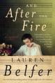 [And after the fire : a novel<br / >Lauren Belfer.]