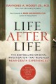 "LIFE AFTER LIFE : THE BESTSELLING ORIGINAL INVESTIGATION THAT REVEALED ""NEAR-DEATH EXPERIENCES"""