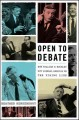 OPEN TO DEBATE : HOW WILLIAM F  BUCKLEY PUT LIBERAL AMERICA ON THE FIRING LINE