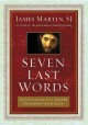 SEVEN LAST WORDS : AN INVITATION TO A DEEPER FRIENDSHIP WITH JESUS
