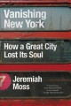 VANISHING NEW YORK : HOW A GREAT CITY LOST ITS SOUL